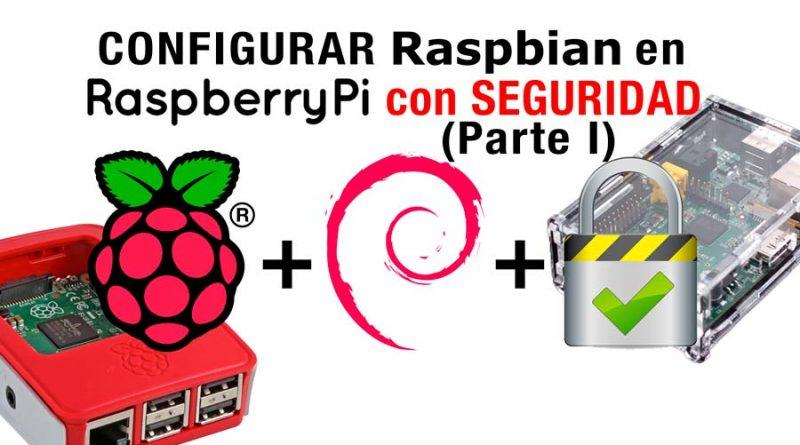Configurar Raspbian por primera vez en Raspberry Pi 3 con seguridad (Parte I)