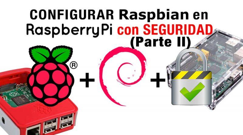 Configurar Raspbian por primera vez en Raspberry Pi 3 con seguridad (Parte II)